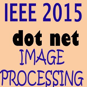 IEEE 2015 Dot Net Image Processing Projects Title Abstract List Topics