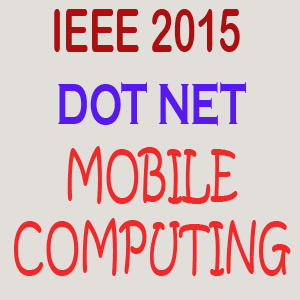 IEEE 2015 Dot Net Mobile Computing Projects Title Abstract List Topics