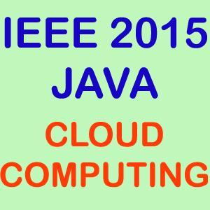 IEEE 2015 Java Cloud Computing Projects Topics List Title