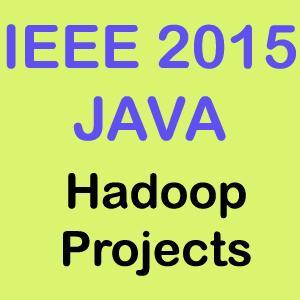 IEEE 2015 Java Hadoop Projects Title Abstract List Topics