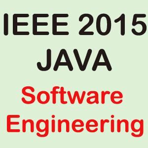IEEE 2015 Java Software Engineering Projects Title Abstract List Topics