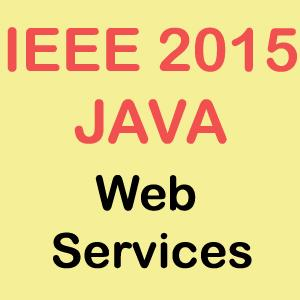 IEEE 2015 Java Web Services Projects Title Abstract List Topics