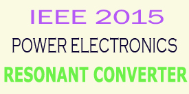 ieee 2015 power electronics resonant converter project titles
